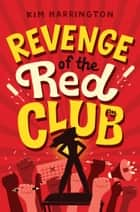 Revenge of the Red Club ebook by Kim Harrington