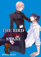 THE BIRD EATING SNAKE (Yaoi Manga) - Volume 1 eBook by Iroha Megu