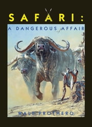 Safari - A Dangerous Affair ebook by Walt Prothero