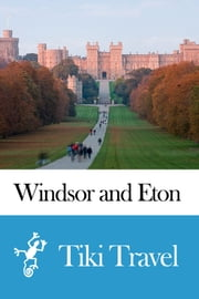 Windsor and Eton (England) Travel Guide - Tiki Travel ebook by Tiki Travel