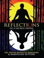 Reflections of a Sacred Dream ebook by Dr. Frank Kenneth Bergman,Maryellen Vettori