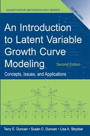 An Introduction to Latent Variable Growth Curve Modeling - Concepts, Issues, and Application, Second Edition ebook by Terry E. Duncan, Susan C. Duncan, Lisa A. Strycker