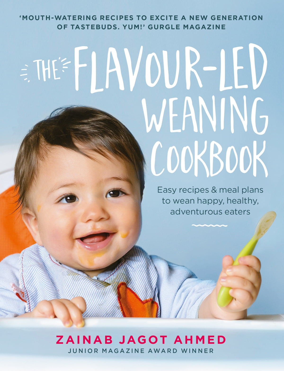 The Flavour Led Weaning Cookbook Ebook By Zainab Jagot Ahmed Booster Blw 60 9781473529410 Rakuten Kobo