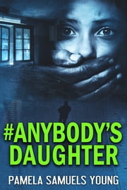 #Anybody's Daughter: - The Young Adult Adaptation eBook by Pamela Samuels Young