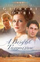 A Bright Tomorrow (American Century Book #1) - A Novel ebook by Gilbert Morris