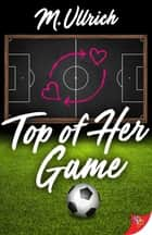 Top of Her Game ebook by M. Ullrich