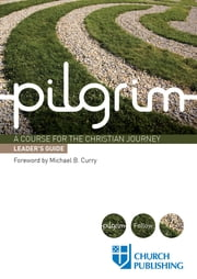 Pilgrim - A Course for the Christian Journey - Leader's Guide ebook by Stephen Cottrell,Steven Croft