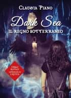 Dark Sea. Il regno sotterraneo ebook by Claudia Piano, Romance Cover Graphic