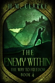 The Enemy Within - The Way to Freedom, #4 ebook by H.M. Clarke
