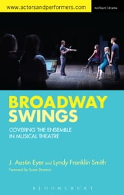 Broadway Swings - Covering the Ensemble in Musical Theatre ebook by Lyndy Franklin Smith, J. Austin Eyer