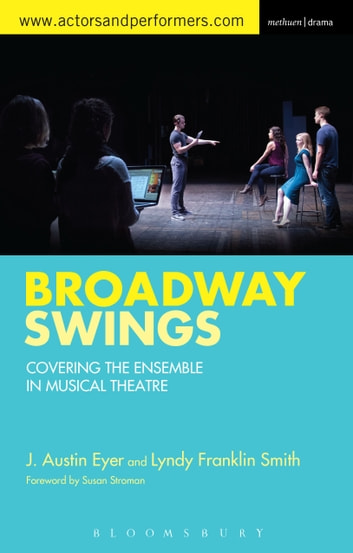 Broadway Swings - Covering the Ensemble in Musical Theatre ebook by Lyndy Franklin Smith,J. Austin Eyer