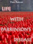 Life with Parkinson's Disease ebook by Dan Raican