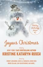 Joyous Christmas - A Holiday Anthology ebook by Kristine Kathryn Rusch, Kari Kilgore, Annie Reed,...