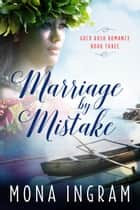 Marriage by Mistake - Gold Rush Romances, #3 ebook by Mona Ingram