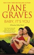 Baby, It's You - A Rainbow Valley Novel: Book 2 ebook by Jane Graves