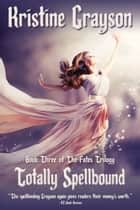 Totally Spellbound - Book Three of the Fates Trilogy ebook by Kristine Grayson