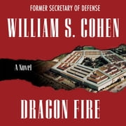 Dragon Fire - A Novel audiobook by William S. Cohen