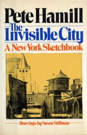 The Invisible City - A New York Sketchbook ebook by Pete Hamill