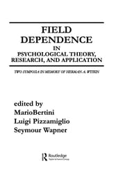 Field Dependence in Psychological Theory, Research and Application - Two Symposia in Memory of Herman A. Witkin ebook by M. Bertini,L. Pizzamiglio,S. Wapner,Seymour Wapner