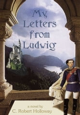 My Letters From Ludwig ebook by C. Robert Holloway