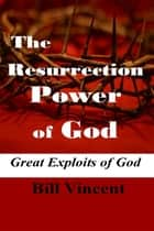 The Resurrection Power of God ebook by Bill Vincent