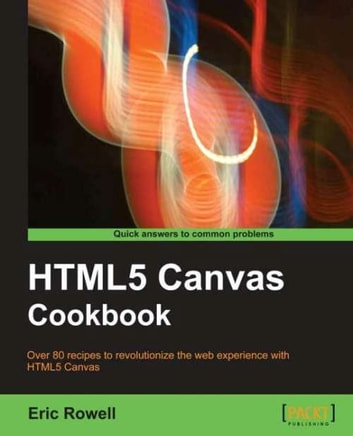 HTML5 Canvas Cookbook ebook by Eric Rowell