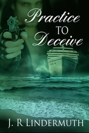 Practice To Deceive ebook by J R Lindermuth