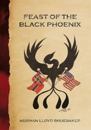 Feast of the Black Phoenix ebook by Herman Lloyd Bruebaker