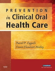 Prevention in Clinical Oral Health Care ebook by David P. Cappelli,Connie Chenevert Mobley