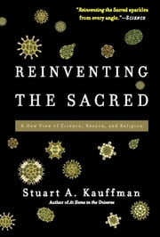 Reinventing the Sacred - A New View of Science, Reason, and Religion ebook by Stuart A. Kauffman