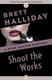 Shoot the Works ebook by Brett Halliday
