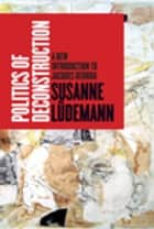 Politics of Deconstruction - A New Introduction to Jacques Derrida ebook by Susanne Lüdemann