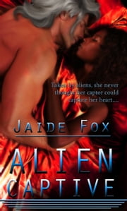 Captured by Aliens: Alien Captive ebook by Jaide Fox