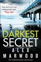 The Darkest Secret - An utterly compelling thriller you won't stop thinking about ebook by Alex Marwood