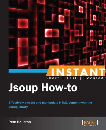 Instant Jsoup How-to ebook by Pete Houston