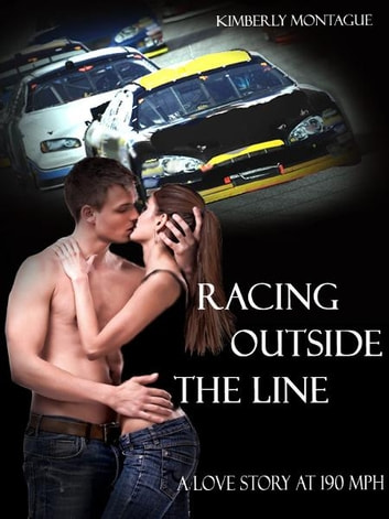 Racing Outside the Line: A Love Story at 190 mph ebook by Kimberly Montague