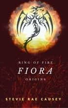 Ring of Fire Origins: Fiora - Ring of Fire ebook by Stevie Rae Causey