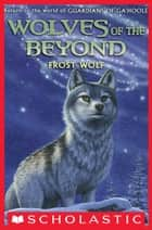 Wolves of the Beyond #4: Frost Wolf ebook by Kathryn Lasky