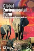Global Environmental Harm ebook by Rob White