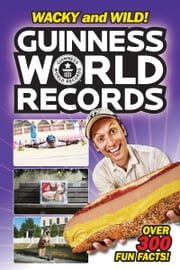 Guinness World Records: Wacky and Wild! ebook by Calliope Glass