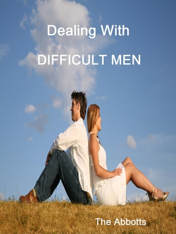 Dealing With Difficult Men ebook by The Abbotts