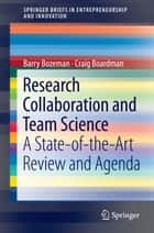 Research Collaboration and Team Science - A State-of-the-Art Review and Agenda ebook by Barry Bozeman, Craig Boardman