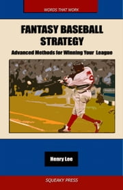 Fantasy Baseball Strategy: Advanced Methods for Winning Your League ebook by Lee, Henry