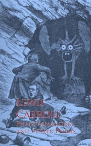 Phantasmagoria and Other Poems ebook by Lewis Carroll