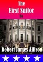 The First Suitor ebook by Robert James Allison