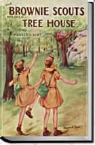 THE BROWNIE SCOUTS AND THEIR TREE HOUSE ebook by Mildred A. Wirt
