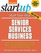 Start Your Own Senior Services Business - Adult Day-Care, Relocation Service, Home-Care, Transportation Service, Concierge, Travel Service ebook by Entrepreneur Press, Charlene Davis
