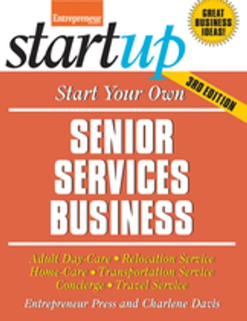 Start Your Own Senior Services Business - Adult Day-Care, Relocation Service, Home-Care, Transportation Service, Concierge, Travel Service ebook by Entrepreneur Press,Charlene Davis