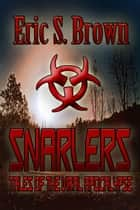 Snarlers: Tales of The Viral Apocalypse ebook by Eric S. Brown