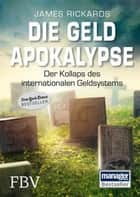 Die Geldapokalypse - Der Kollaps unseres internationalen Geldsystems ebook by James Rickards
